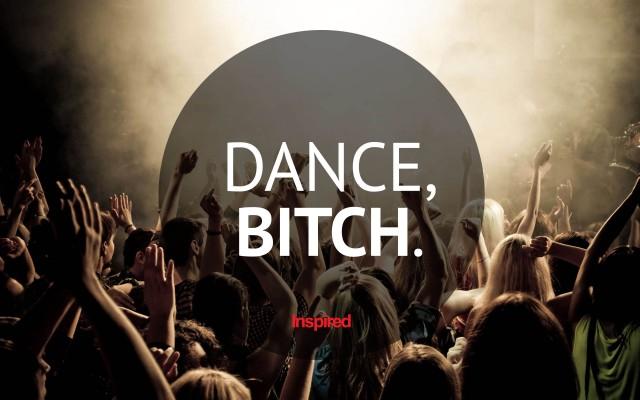 Dance, bitch