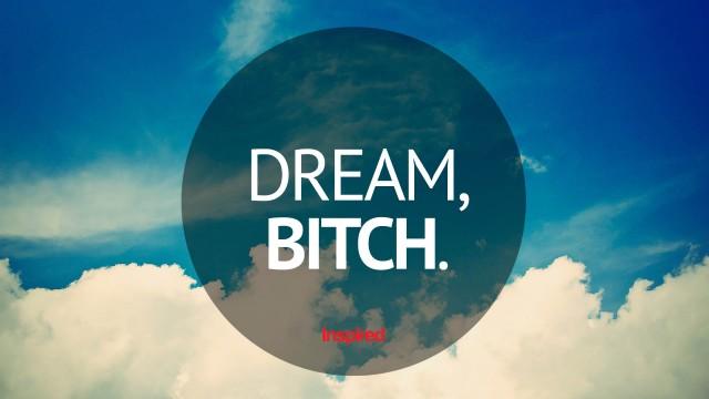 Dream, bitch